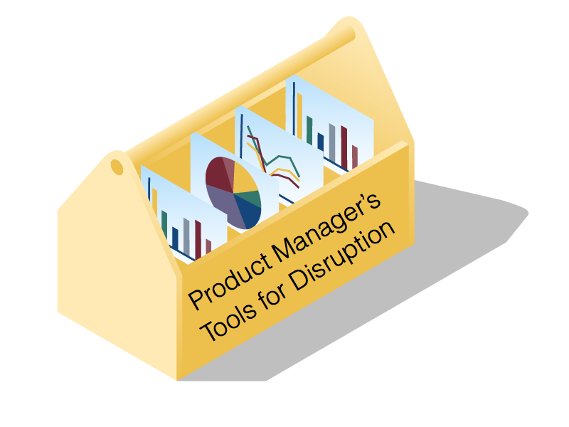 Tools for Disruption- the Product Manager's Tool Box